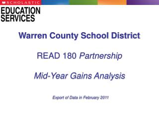 Warren County School District  READ 180 Partnership  Mid-Year Gains Analysis   Export of Data in February 2011
