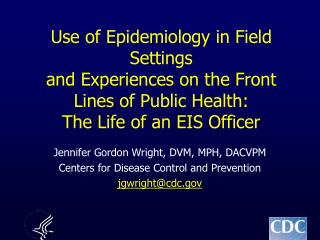 Use of Epidemiology in Field Settings and Experiences on the Front Lines of Public Health: The Life of an EIS Officer