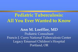 Pediatric Tuberculosis:   All You Ever Wanted to Know