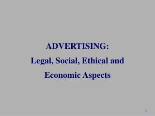 ADVERTISING: Legal, Social, Ethical and  Economic Aspects