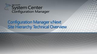 Configuration Manager v.Next Site Hierarchy Technical Overview