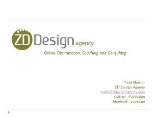 Todd Meisler ZD Design Agency todd@ZDdesignAgency twitter: @zddesign facebook: zddesign