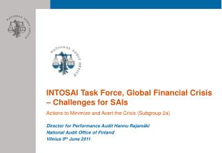 INTOSAI Task Force, Global Financial Crisis   Challenges for SAIs Actions to Minimize and Avert the Crisis Subgroup 2a