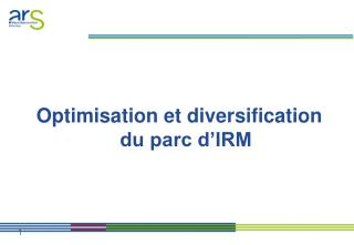 Optimisation et diversification du parc d'IRM
