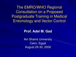 The EMRO/WHO Regional Consultation on a Proposed Postgraduate Training in Medical Entomology and Vector Control