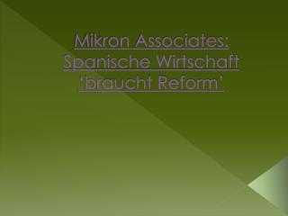 Mikron Associates: Spanische Wirtschaft 'braucht Reform'