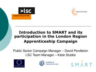 Introduction to SMART and its participation in the London Region Apprenticeship Campaign   Public Sector Campaign Manage