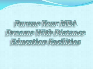 Pursue Your MBA Dreams With Distance Education Facilities