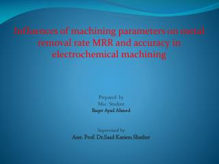 Influences of machining parameters on metal removal rate MRR and accuracy in electrochemical machining
