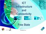 ICT Infrastructure  and  Connectivity   Free State