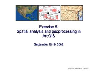Exercise 5. Spatial analysis and geoprocessing in ArcGIS September 18-19, 2008