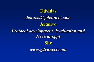 Dúvidas  denucci@ gdenucci .com Arquivo  Protocol development ­ Evaluation and Decision.ppt  Site www.gdenucci.com