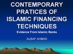 CONTEMPORARY PRATICES OF  ISLAMIC FINANCING TECHNIQUES