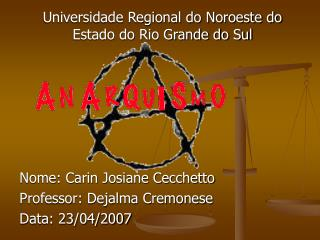 Universidade Regional do Noroeste do Estado do Rio Grande do Sul Nome: Carin Josiane Cecchetto Professor: Dejalma Cremon