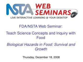 FDA/NSTA Web Seminar: Teach Science Concepts and Inquiry with Food  Biological Hazards in Food: Survival and Growth