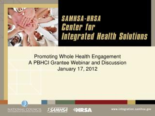 Promoting Whole Health Engagement A PBHCI Grantee Webinar and Discussion January 17, 2012