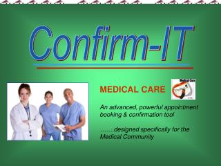 MEDICAL CARE An advanced, powerful appointment booking & confirmation tool …….designed specifically for the Medi