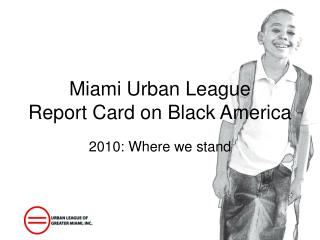 Miami Urban League  Report Card on Black America