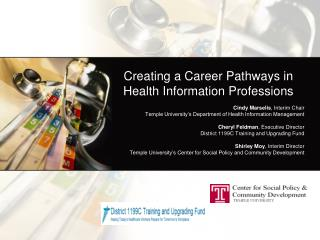 Creating a Career Pathways in Health Information Professions Cindy Marselis , Interim Chair Temple University's Depart