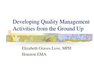 Developing Quality Management Activities from the Ground Up