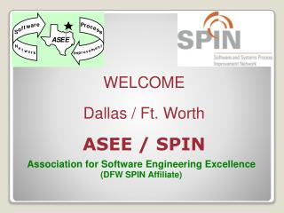 WELCOME Dallas / Ft. Worth ASEE / SPIN