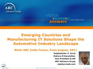 Emerging Countries and Manufacturing IT Solutions Shape the Automotive Industry Landscape Ninth ARC India Forum, Pune Au