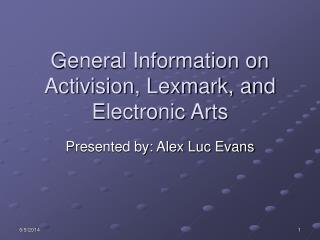 General Information on Activision, Lexmark, and Electronic Arts