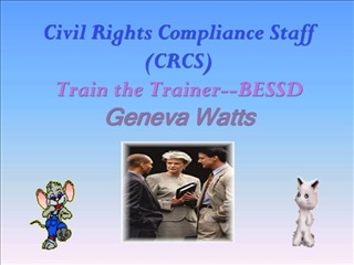 Civil Rights Compliance Staff CRCS Train the Trainer--BESSD Geneva Watts