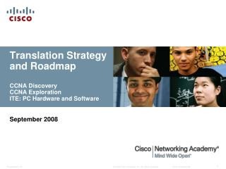 Translation Strategy and Roadmap CCNA Discovery CCNA Exploration ITE: PC Hardware and Software