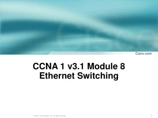 CCNA 1 v3.1 Module 8  Ethernet Switching