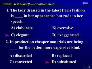 1.  The lady dressed in the latest Paris fashion is ____ in her appearance but rude in her speech. 	A) elaborate 	 		B)
