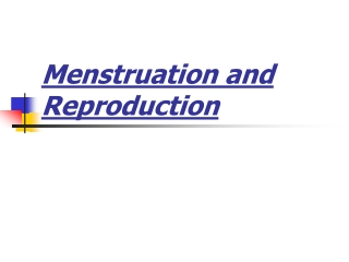 Menstruation and Reproduction