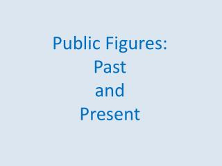 Public  Figures : Past and Present