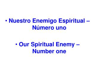 Nuestro Enemigo Espiritual – Número uno Our Spiritual Enemy –                     Number one
