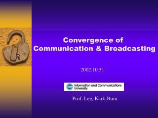 Convergence of  Communication & Broadcasting