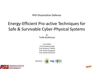PhD Dissertation Defense Energy-Efficient Pro-active Techniques for Safe & Survivable Cyber-Physical Systems