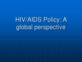 HIV/AIDS Policy: A global perspective