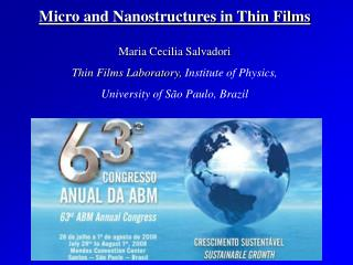 Micro and Nanostructures in Thin Films Maria Cecilia Salvadori Thin Films Laboratory,  Institute of Physics,  University