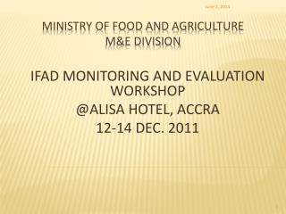MINISTRY OF FOOD AND AGRICULTURE M&E DIVISION