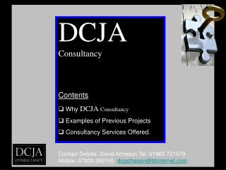DCJA Consultancy Contents  Why  DCJA Consultancy  Examples of Previous Projects  Consultancy Services Offered.