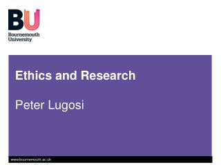 Ethics and Research  Peter Lugosi