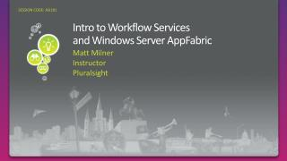 Intro to Workflow  Services and  Windows Server  AppFabric