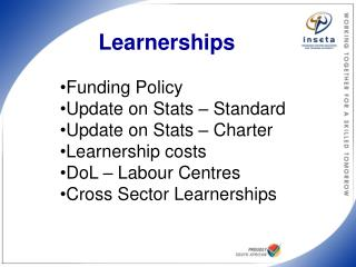 Funding Policy Update on Stats   Standard Update on Stats   Charter  Learnership costs DoL   Labour Centres Cross Sector