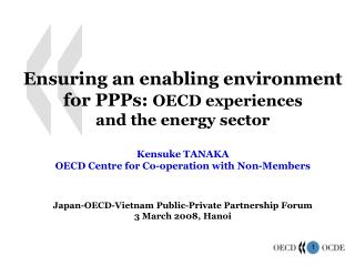 Ensuring an enabl ing  environment for PPPs:  OECD experiences and  the  energy sector  Kensuke TANAKA OECD Centre for C