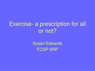 Exercise- a prescription for all or not?