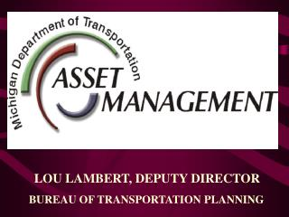 LOU LAMBERT, DEPUTY DIRECTOR       BUREAU OF TRANSPORTATION PLANNING