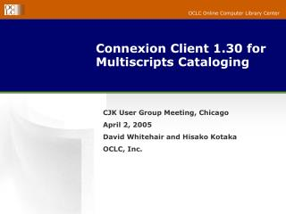 Connexion Client 1.30 for Multiscripts Cataloging