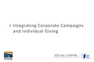 > Integrating Corporate Campaigns  and Individual Giving
