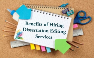 Benefits of Hiring Dissertation Editing Services