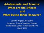Adolescents and Trauma:  What are the Effects   and  What Helps them Recover